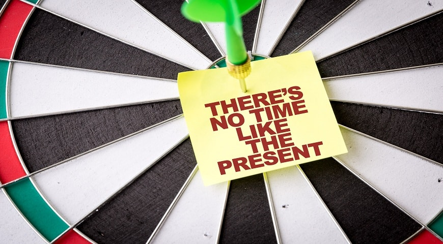 There's no time like the present